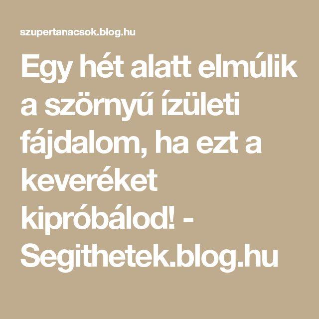 Egy hét alatt elmúlik a szörnyű ízületi fájdalom, ha ezt a keveréket kipróbálod! - Segithetek.blog.hu