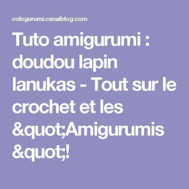 """Tuto amigurumi : doudou lapin lanukas - Tout sur le crochet et les """"Amigurumis""""!"""
