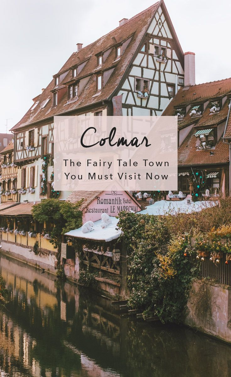 Colmar, France The Fairytale Town You Must Visit Now