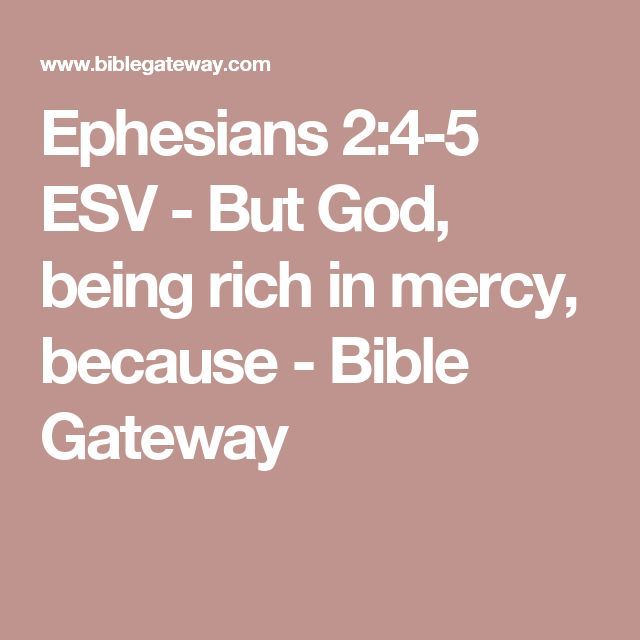 Ephesians 2:4-5 ESV - But God, being rich in mercy, because - Bible Gateway