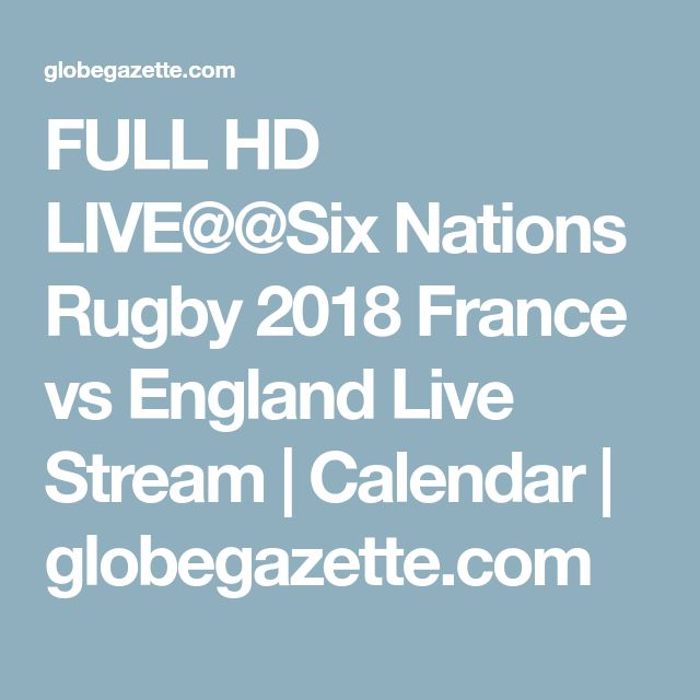 FULL HD LIVE@@Six Nations Rugby 2018 France vs England Live Stream | Calendar | globegazette.com