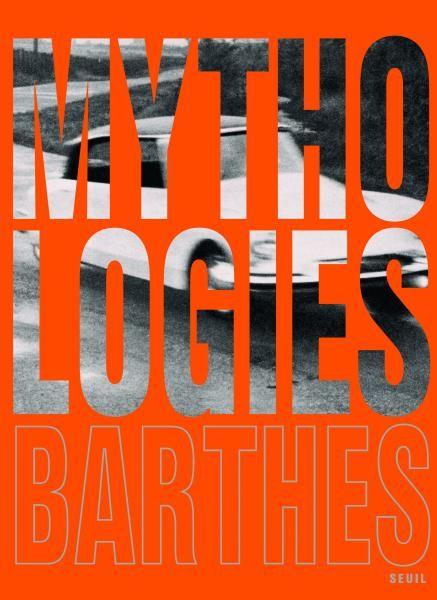 Mythologies - Roland Barthes -  Editions du Seuil