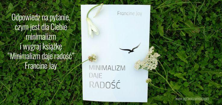 """""""Minimalizm daje radość"""" Francine Jay"""