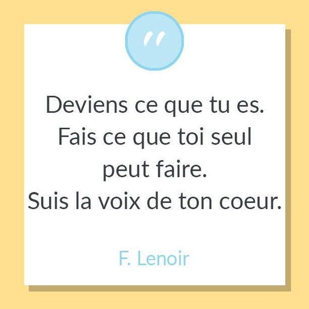 Lutetiaflaviae Posted To Instagram Deviens Ce Que Tu Es Fais Ce Que Toi Seul Peut Faire Suis La Voix De Ton Coeur Frederic Lenoir L Ame Du Monde Debut