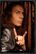 Ronnie James Dio - A great person and a great singer. He delivered some of the greatest vocals and iconic songs in rock history.