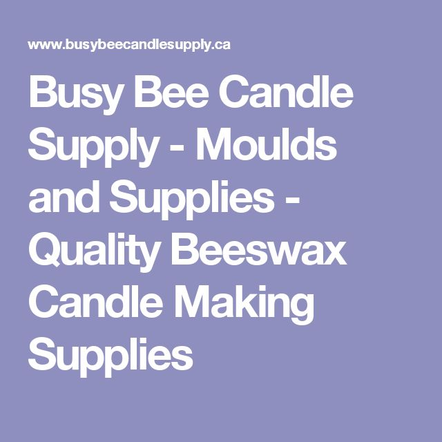 Busy Bee Candle Supply - Moulds and Supplies - Quality Beeswax Candle Making Supplies