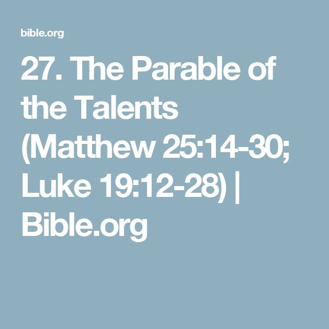 27. The Parable of the Talents  (Matthew 25:14-30; Luke 19:12-28) | Bible.org
