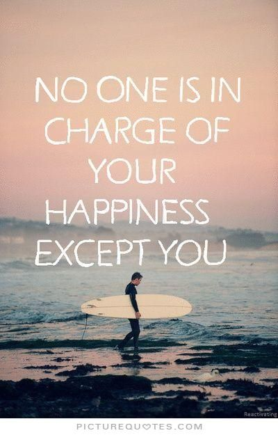 No one is in charge of your happiness except you. Picture Quotes.