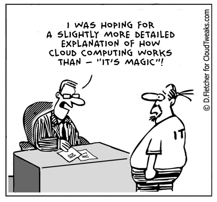 "I was hoping for a slightly more detailed explanation of how cloud computing works than - ""It's Magic"" --> That's a good enough answer for me!"