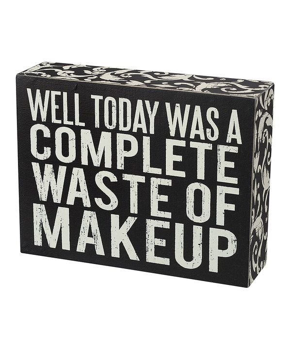 Another great find on #zulily! 'Waste of Makeup' Wall Sign by Primitives by Kathy #zulilyfinds