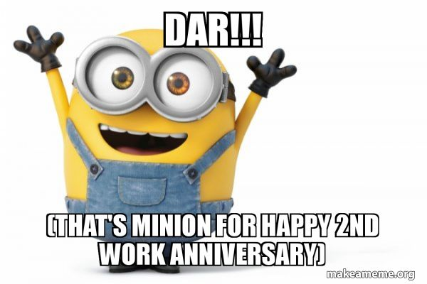 Dar That S Minion For Happy 2nd Work Anniversary Happy Minion Make A Meme Happy Minions Work Anniversary Meme Minions