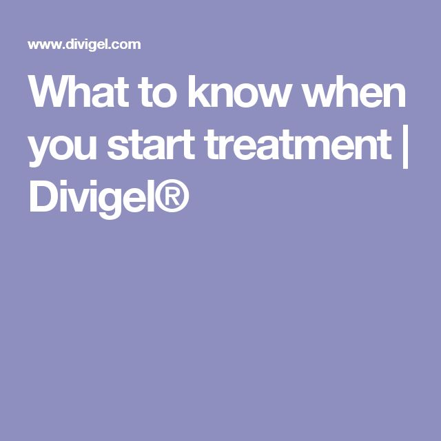 What to know when you start treatment | Divigel®