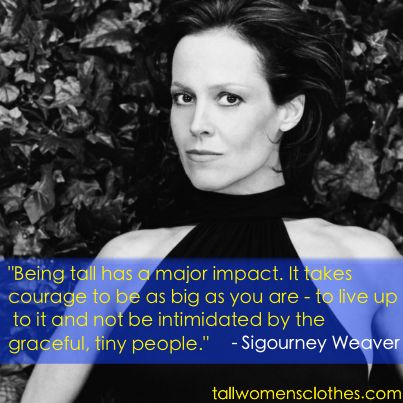 Advice on embracing your height, courtesy of the inimitable Sigourney Weaver  #celebrity #quote #inspirational