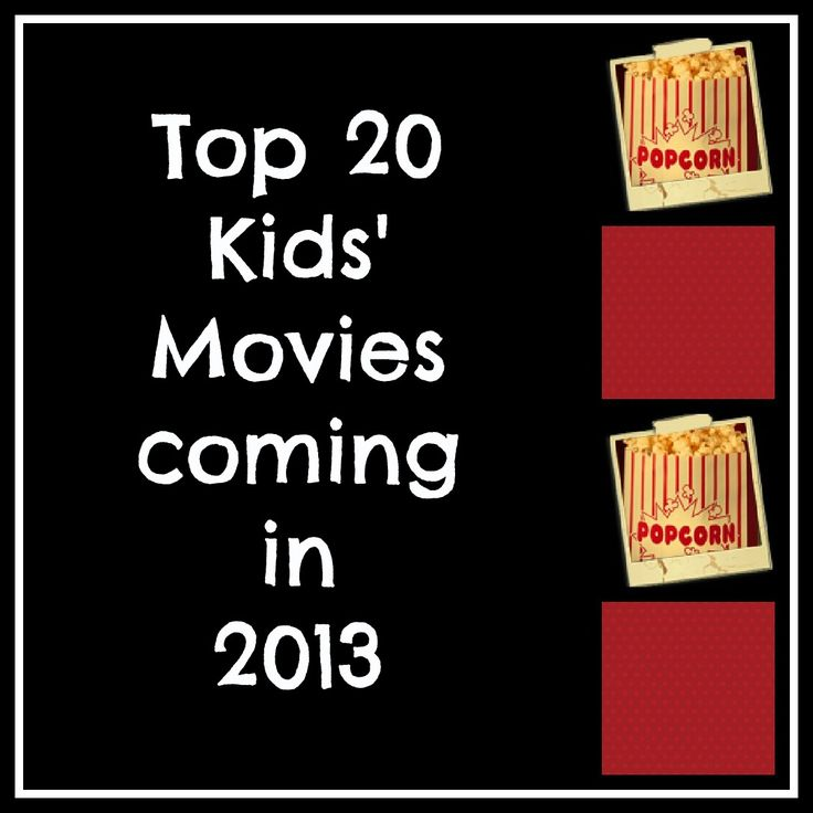 Top 20 Kids Movies coming in 2013 - what will your family see this year?!