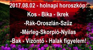 2017.08.02 - holnapi horoszkóphoroszkóp, :Kos - Bika - Ikrek-Rák-Oroszlán-Szűz-Mé rleg-Skorpió-Nyilas-Bak - Vízöntő - Halak figyelem!