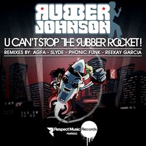 Rubber Johnson - U Can't Stop the Rubber Rocket!