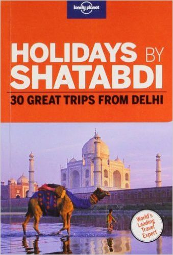 Holidays by Shatabdi: 30 Great Trips from Delhi