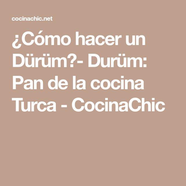 ¿Cómo hacer un Dürüm?- Durüm: Pan de la cocina Turca - CocinaChic