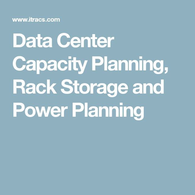 Data Center Capacity Planning, Rack Storage and Power Planning