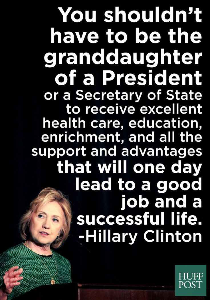 """""""I have always believed that every child should have the chance to live up to his or her God-given potential."""" - Hillary Clinton"""