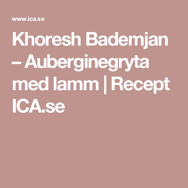 Khoresh Bademjan – Auberginegryta med lamm | Recept ICA.se