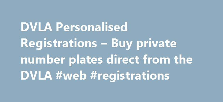 DVLA Personalised Registrations – Buy private number plates direct from the DVLA #web #registrations http://virginia-beach.remmont.com/dvla-personalised-registrations-buy-private-number-plates-direct-from-the-dvla-web-registrations/  # DVLA has launched new personalised registration online services Have a question about number plates or how to find your ideal number plate? Browse our Questions Answers section for more information. DVLA Personalised Registrations have over 45 million…