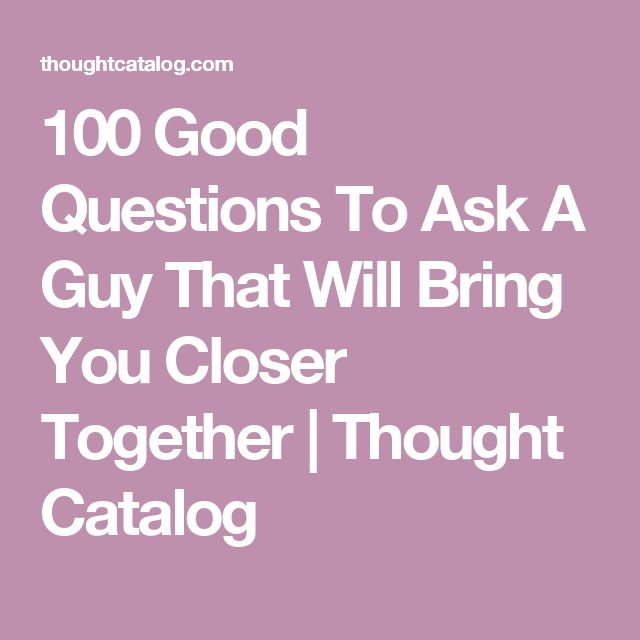what are good questions to ask a guy your dating Find out more about your special guy with these 40 flirty would you rather questions to ask a guy  playing this game with your crush, this is a good question to ask.