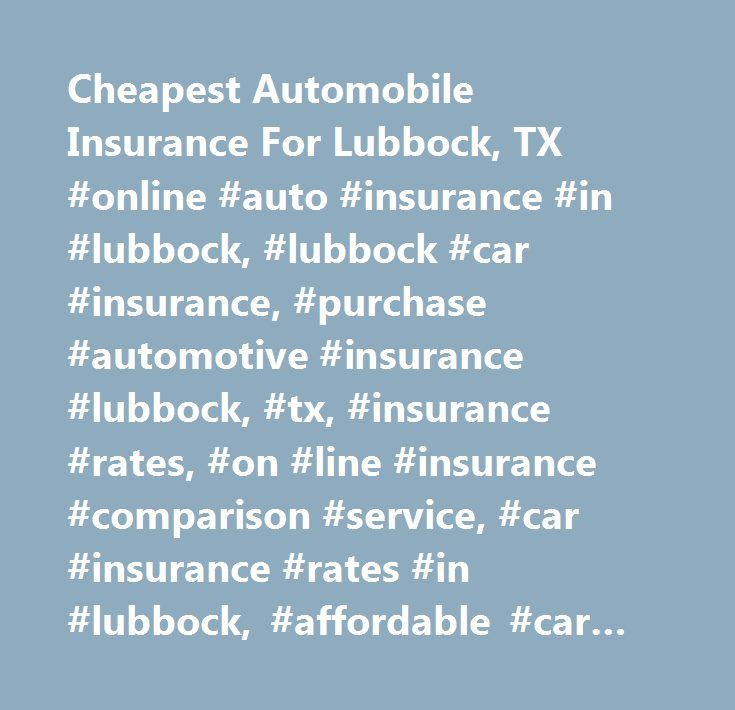 Cheapest Automobile Insurance For Lubbock, TX #online #auto #insurance #in #lubbock, #lubbock #car #insurance, #purchase #automotive #insurance #lubbock, #tx, #insurance #rates, #on #line #insurance #comparison #service, #car #insurance #rates #in #lubbock, #affordable #car #insurance #quotes #in #lubbock, #www.kanetix.com, #kanetix.com, #ktx #insurance #agency…