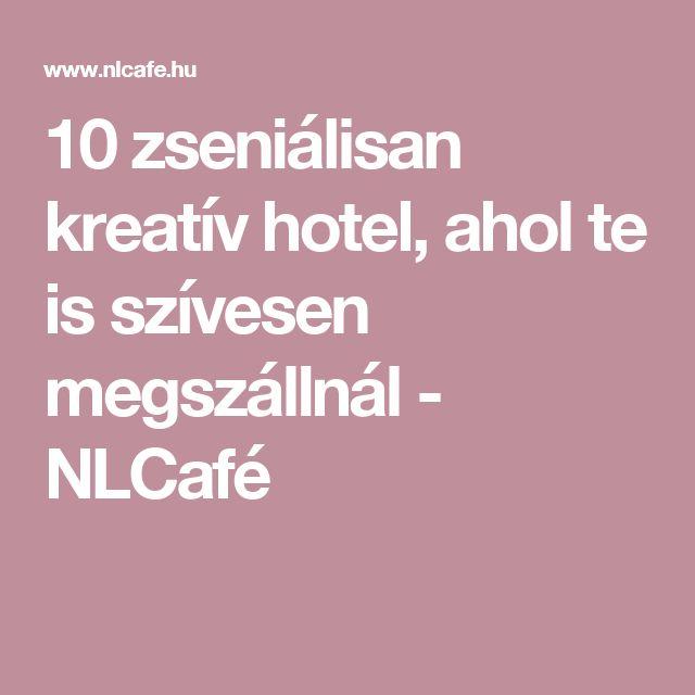 10 zseniálisan kreatív hotel, ahol te is szívesen megszállnál - NLCafé