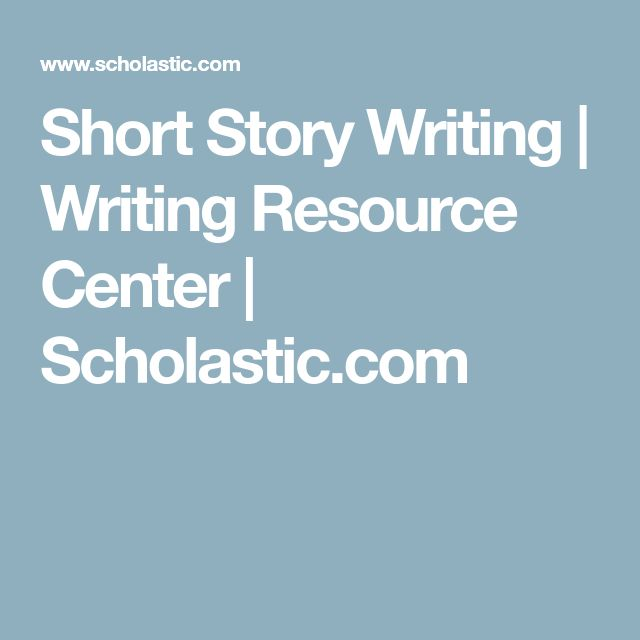 Short Story Writing | Writing Resource Center | Scholastic.com