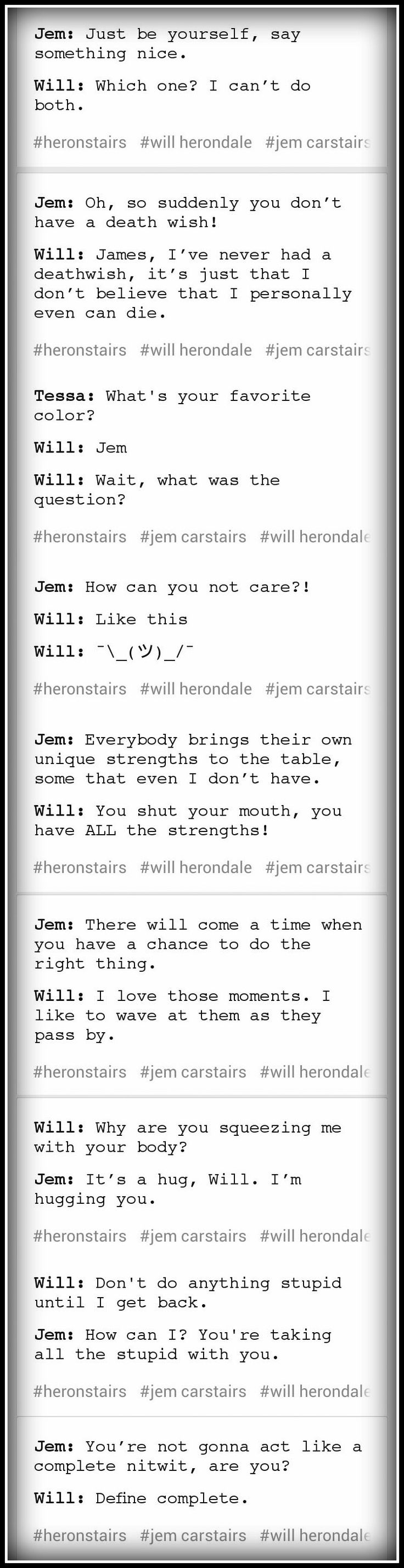 Oh I absolutely love these little banters between Will and Jem >>> credits to incorrect-heronstairs-quotes via tumblr.