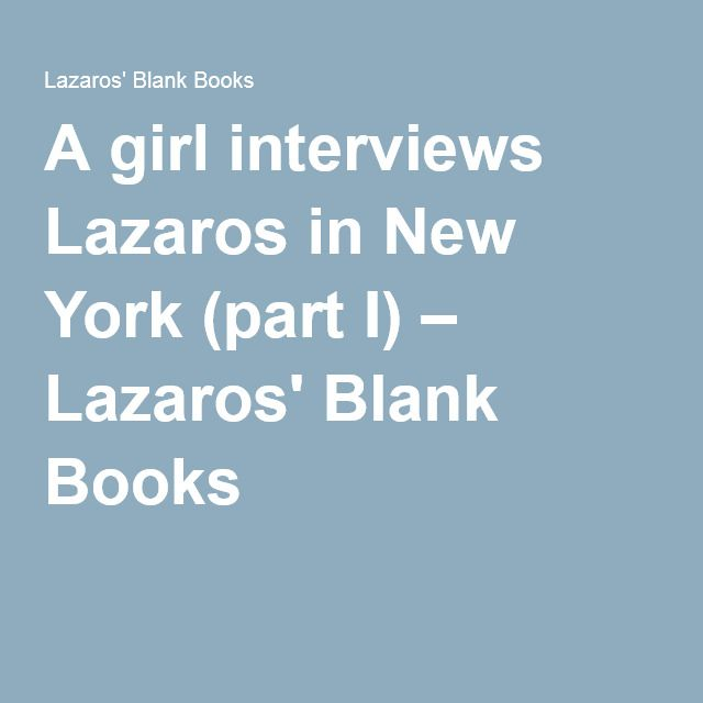 A girl interviews Lazaros in New York (part I) – Lazaros' Blank Books