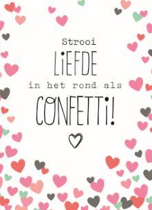 Strooi liefde in het rond als confetti!