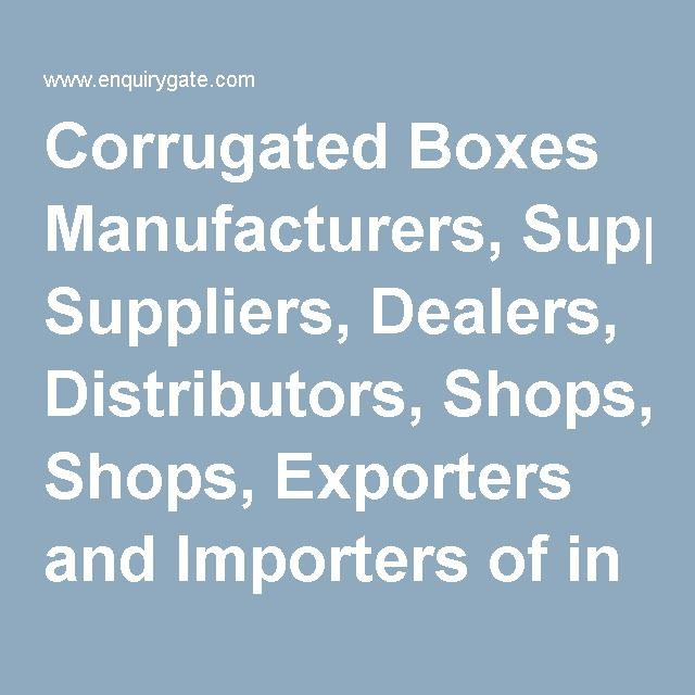 Corrugated Boxes Manufacturers, Suppliers, Dealers, Distributors, Shops, Exporters and Importers of in India - EnquiryGate