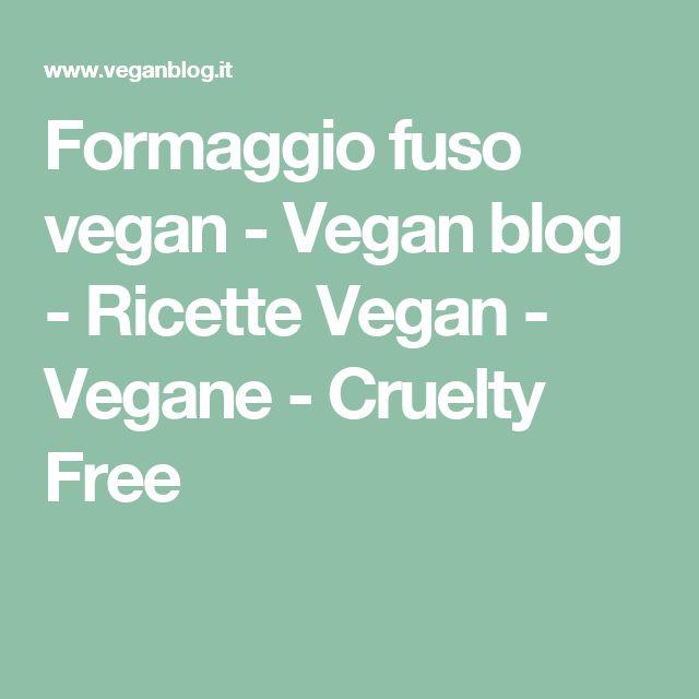 Formaggio fuso vegan - Vegan blog - Ricette Vegan - Vegane - Cruelty Free