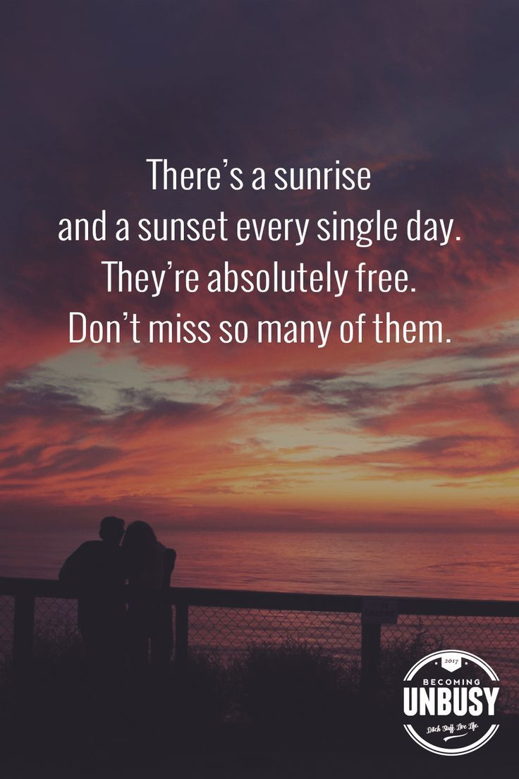 There's A Sunrise And A Sunset Every Single Day They're Absolutely Free