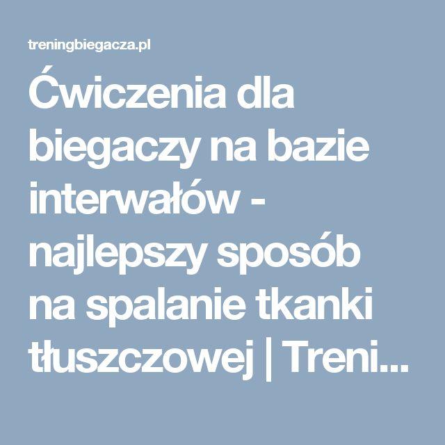 Ćwiczenia dla biegaczy na bazie interwałów - najlepszy sposób na spalanie tkanki tłuszczowej   TreningBiegacza.pl