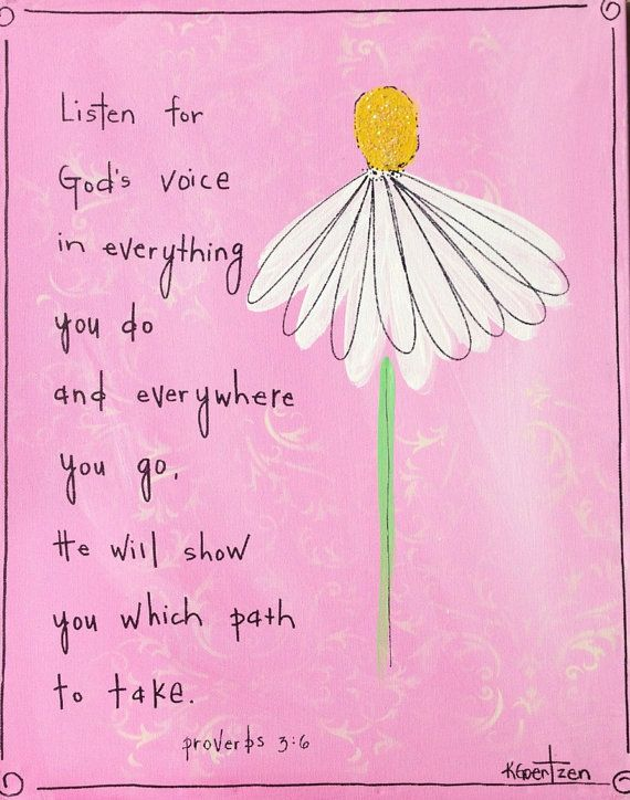 Listen..... sit quietly and listen for God's voice ~ Proverbs 3:6