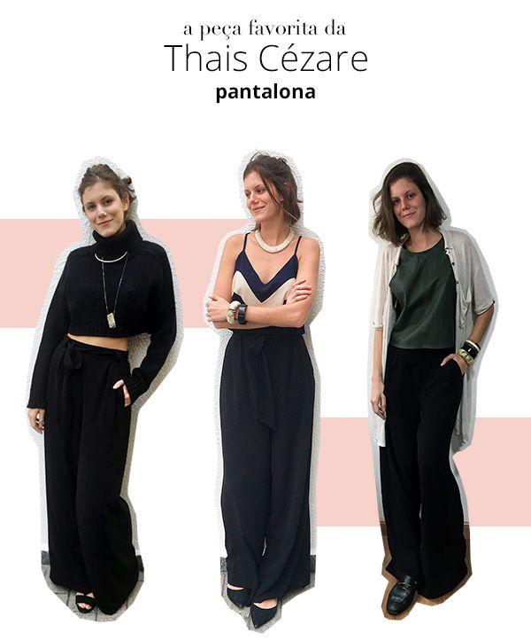 Look stealer Thaís Cézare escolhe calça pantalona como peça preferida e mostra três formas de como usar.