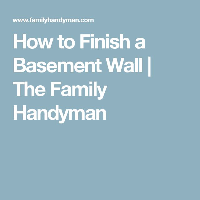 how to finish a basement wall the family handyman the family and