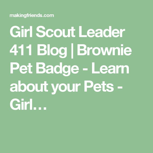 Girl Scout Leader 411 Blog | Brownie Pet Badge - Learn about your Pets - Girl…