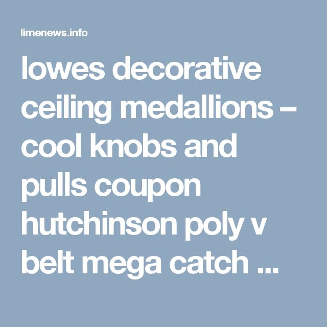 lowes decorative ceiling medallions – cool knobs and pulls coupon  hutchinson poly v belt  mega catch mosquito trap review  razors edge knife sharpening  pipe repair clamp lowes  hormann garage doors reviews  types of indoor palms  dynasty hot tub covers  lowes decorative ceiling medallions