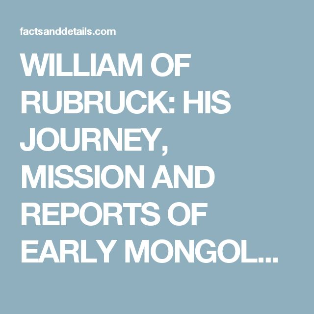 WILLIAM OF RUBRUCK: HIS JOURNEY, MISSION AND REPORTS OF EARLY MONGOLS AND PRESTER JOHN | Facts and Details