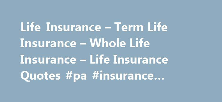 Life Insurance – Term Life Insurance – Whole Life Insurance – Life Insurance Quotes #pa #insurance #quotes http://new-zealand.remmont.com/life-insurance-term-life-insurance-whole-life-insurance-life-insurance-quotes-pa-insurance-quotes/  # Life Insurance Quotes Wiz is a FREE SERVICE dedicated to helping you with all of your needs for life insurance quotes. We offer access to a Nationwide network of life insurance. term life insurance. whole life insurance. and universal life insurance…