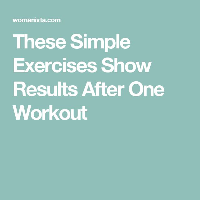These Simple Exercises Show Results After One Workout