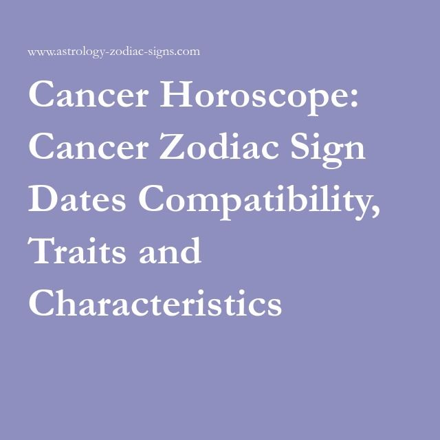 Cancer Horoscope: Cancer Zodiac Sign Dates Compatibility, Traits and Characteristics