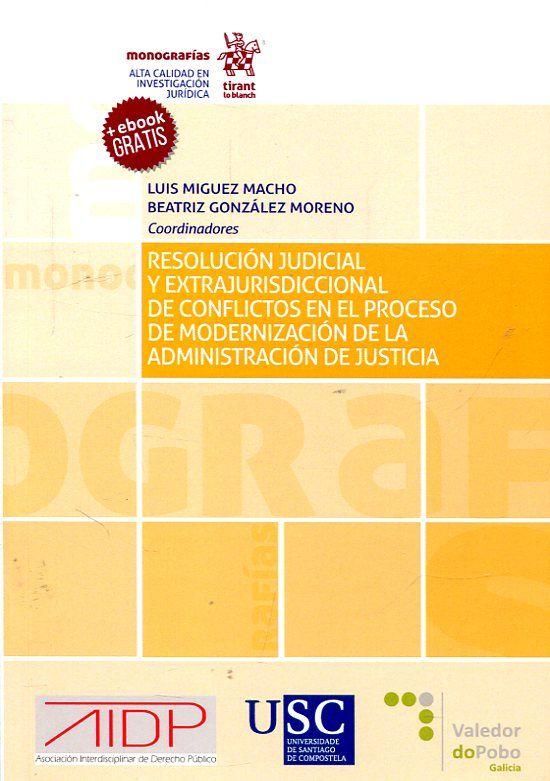 Resolución judicial y extrajurisdiccional de conflictos en el proceso de modernización de la Administración de Justicia / coordinadores, Luis Míguez Macho, Beatriz González Moreno. Tirant lo Blanch, 2017