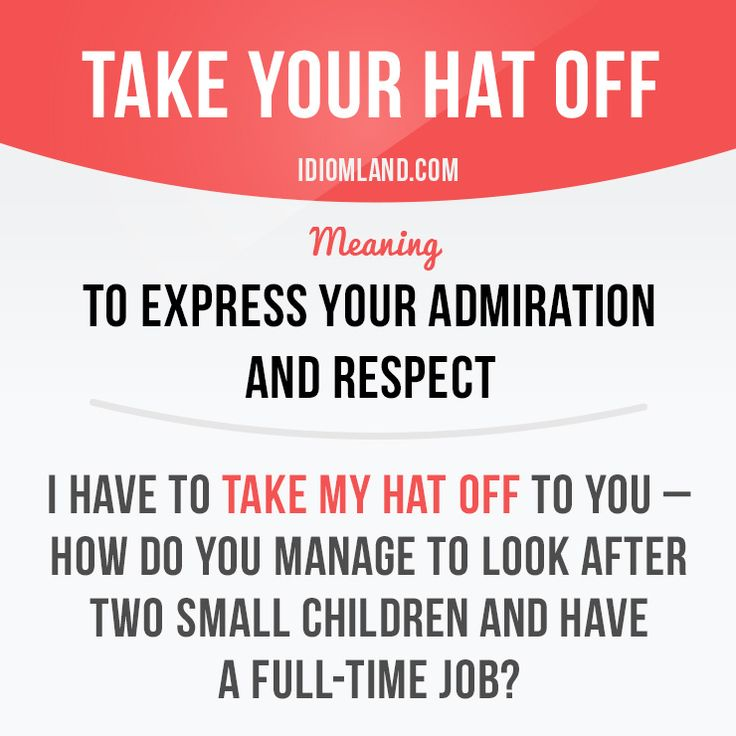 """Take your hat off"" means ""to express your admiration and respect"". Example: I have to take my hat off to you – how do you manage to look after two small children and have a full-time job? #idiom #idioms #slang #saying #sayings #phrase #phrases #expression #expressions #english #englishlanguage #learnenglish #studyenglish #language #vocabulary #efl #esl #tesl #tefl #toefl #ielts #toeic"
