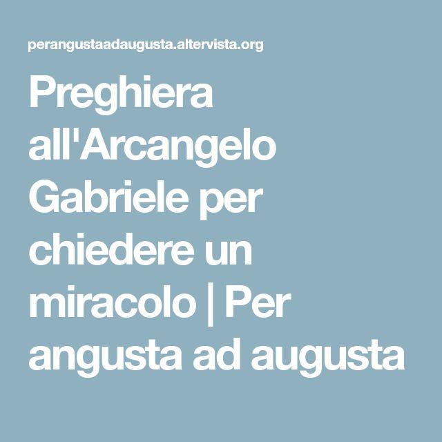 Preghiera all'Arcangelo Gabriele per chiedere un miracolo   Per angusta ad augusta