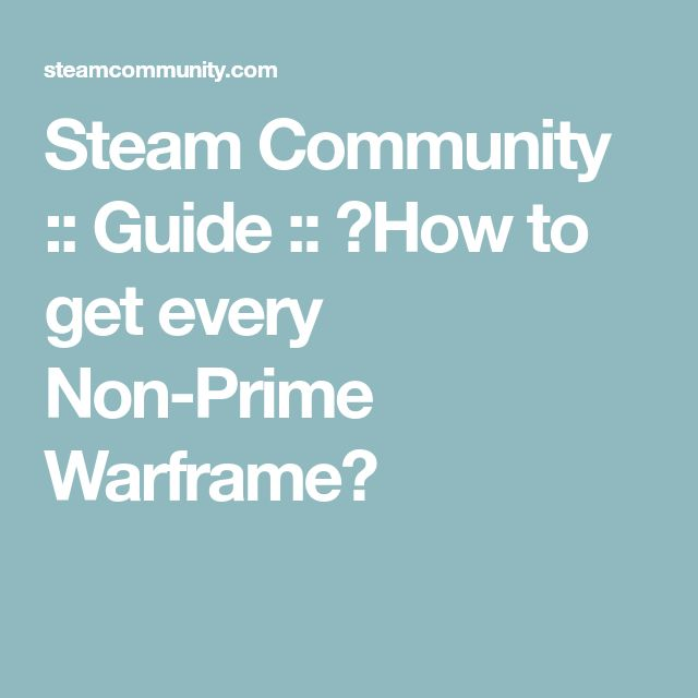 Steam Community :: Guide :: ⌜How to get every Non-Prime Warframe⌟